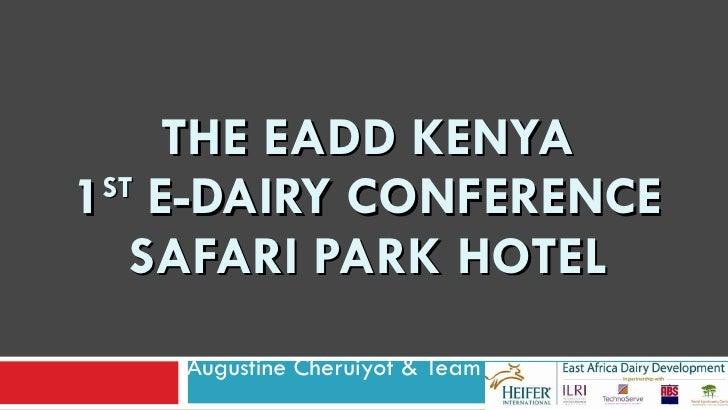 THE EADD KENYA 1 ST  E-DAIRY CONFERENCE SAFARI PARK HOTEL Augustine Cheruiyot & Team