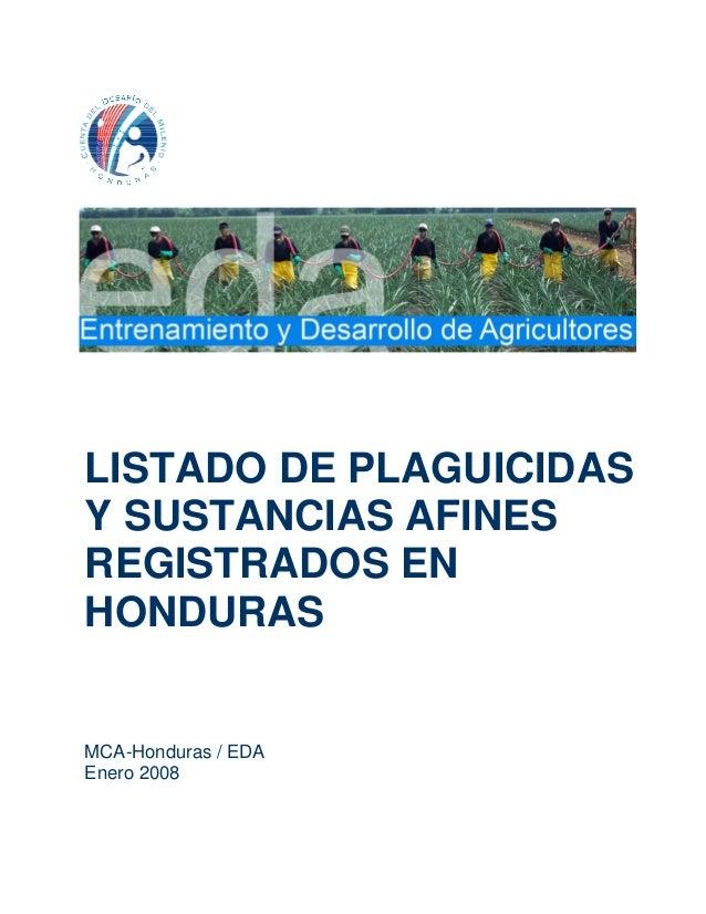 LISTADO DE PLAGUICIDASY SUSTANCIAS AFINESREGISTRADOS ENHONDURASMCA-Honduras / EDAEnero 2008MBRE 2006