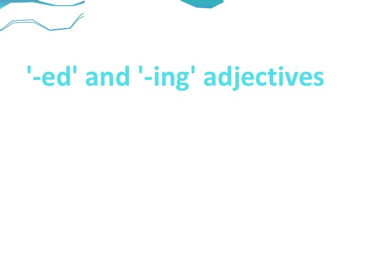 '-ed' and '-ing' adjectives