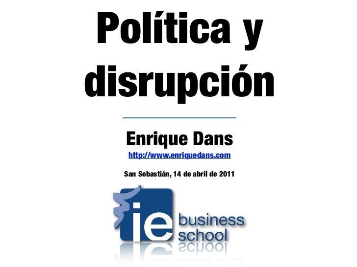 Política ydisrupción  Enrique Dans   http://www.enriquedans.com  San Sebastián, 14 de abril de 2011