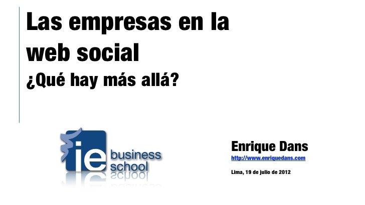 Las empresas en laweb social¿Qué hay más allá?                     Enrique Dans                     http://www.enriquedans...
