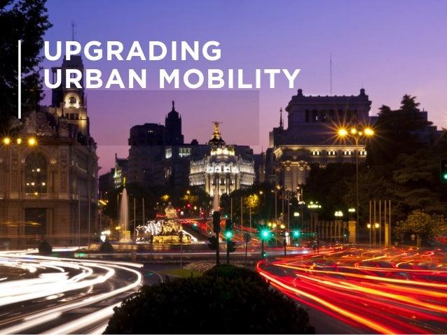 Upgrading Urban Mobility. Resumen ejecutivo - 1 UPGRADING URBAN MOBILITY Resumen ejecutivo