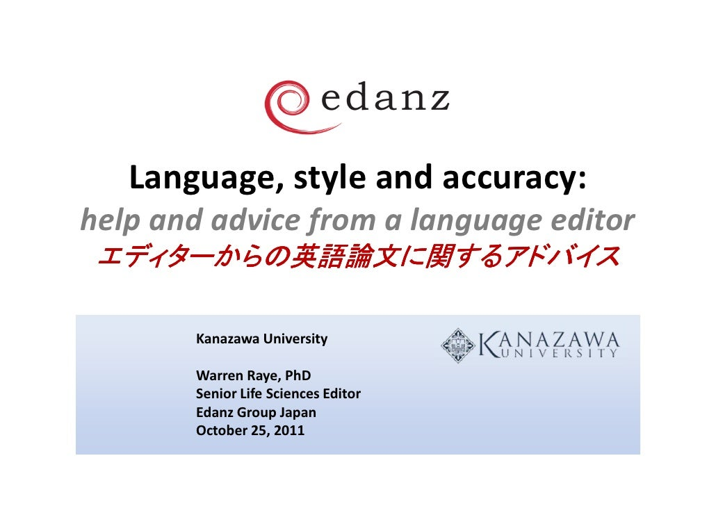 Language, style and accuracy:help and advice from a language editor エディターからの英語論文に関するアドバイス       Kanazawa University       ...