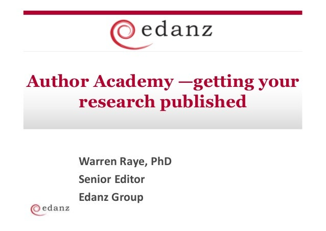 Author Academy —getting your     research published     Warren Raye, PhD     Senior Editor     Edanz Group