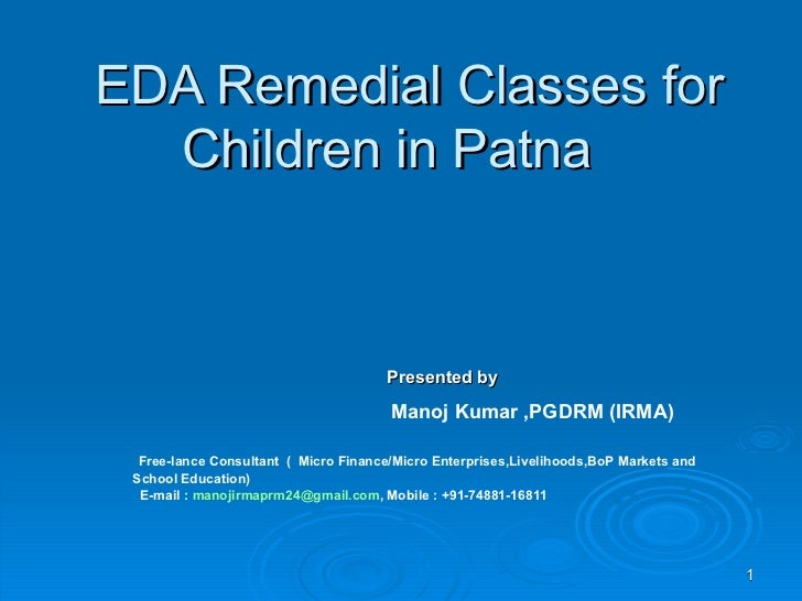 EDA Remedial Classes for Children in Patna  Presented by Manoj Kumar ,PGDRM (IRMA)  Free-lance Consultant  (  Micro Financ...