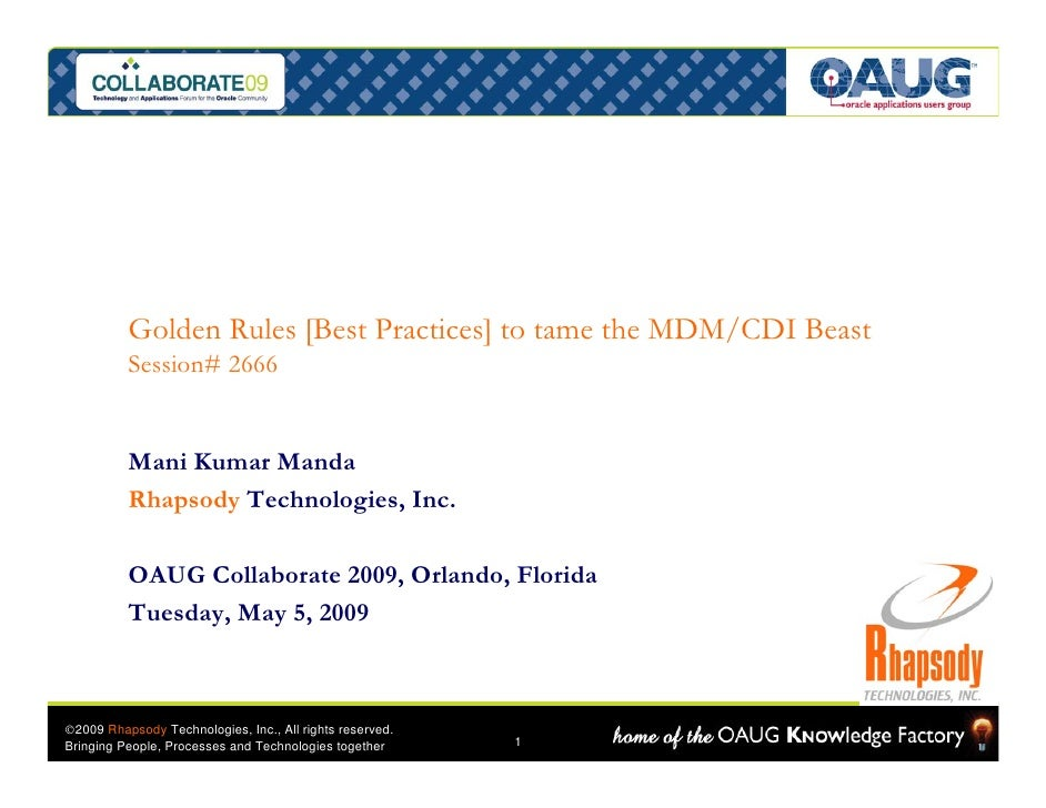 Golden Rules [Best Practices] to tame the MDM/CDI Beast           Session# 2666             Mani Kumar Manda           Rha...