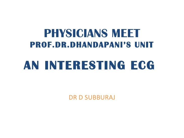 PHYSICIANS MEET PROF.DR.DHANDAPANI'S UNIT AN INTERESTING ECG  DR D SUBBURAJ