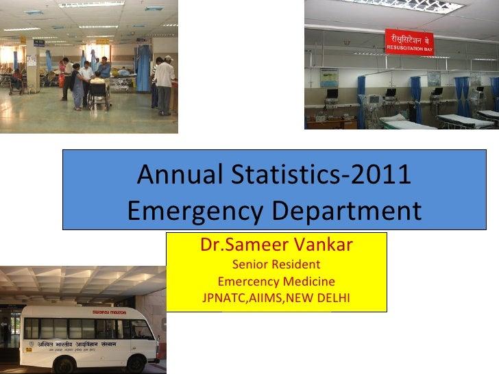 Annual Statistics-2011Emergency Department     Dr.Sameer Vankar         Senior Resident       Emercency Medicine     JPNAT...