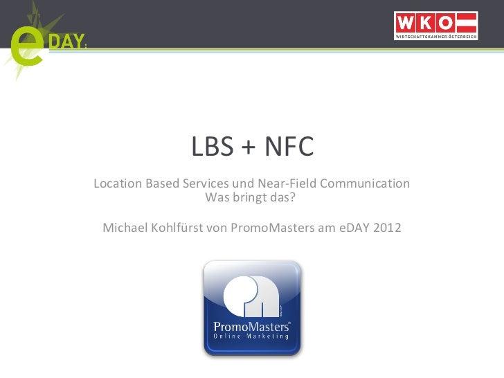 LBS + NFC Location Based Services und Near-Field Communication Was bringt das?   Michael Kohlfürst von PromoMasters am eDA...