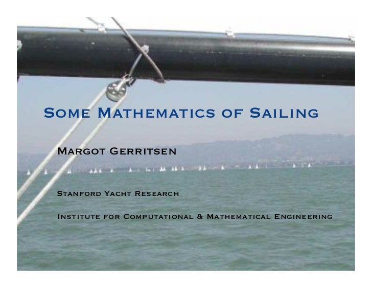 Some Mathematics of Sailing Margot Gerritsen Stanford Yacht Research     Institute for Computational & Mathematical Engine...