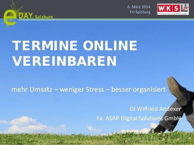 6. März 2014 FH Salzburg TERMINE ONLINE VEREINBAREN mehr Umsatz – weniger Stress – besser organisiert DI Wilfried Andexer ...