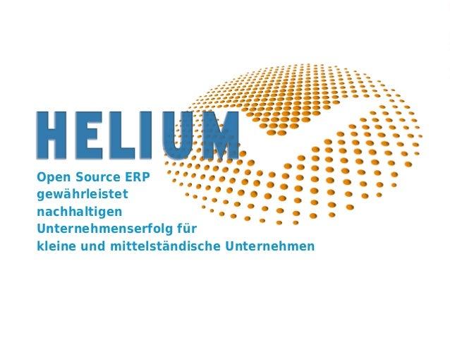 Open Source ERP gewährleistet nachhaltigen Unternehmenserfolg für KMUs eDay Salzburg 2014 www.HeliumV.com Open Source ERP ...