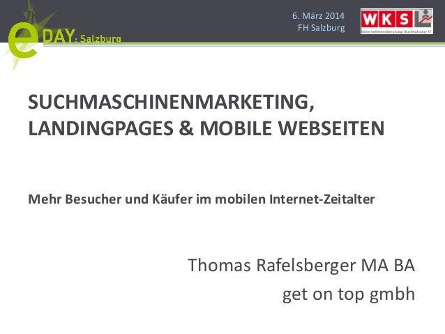 6. März 2014 FH Salzburg SUCHMASCHINENMARKETING, LANDINGPAGES & MOBILE WEBSEITEN Mehr Besucher und Käufer im mobilen Inter...