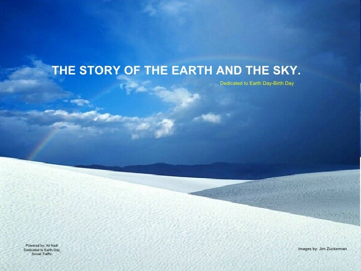 THE STORY OF THE EARTH AND THE SKY. Powered by: Ali Hadi Dedicated to Earth Day Social Traffic Dedicated to Earth Day-Birt...