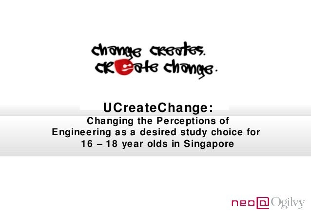 UCreateChange: Changing the Perceptions of Engineering as a desired study choice for 16 – 18 year olds in Singapore