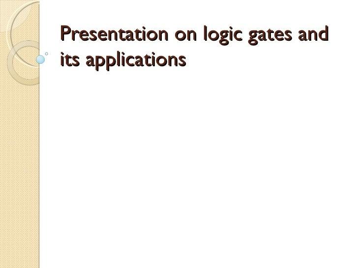 Presentation on logic gates andits applications
