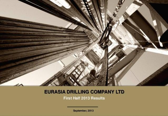 1 EURASIA DRILLING COMPANY LTD EURASIA DRILLING COMPANY LTD September, 2013 First Half 2013 Results