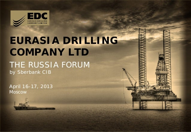 1 EURASIA DRILLING COMPANY LTD THE RUSSIA FORUM by Sberbank CIB April 16-17, 2013 Moscow