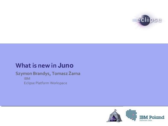 What is new in JunoSzymon Brandys, Tomasz ŻarnaIBMEclipse Platform Workspace