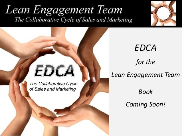 EDCA for the Lean Engagement Team Book Coming Soon! The Collaborative Cycle of Sales and Marketing