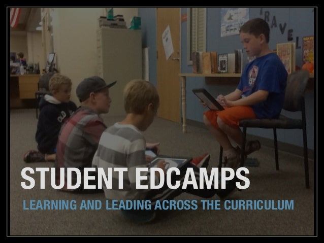 Student EdCamps: Learning and Leading Across the Curriculum