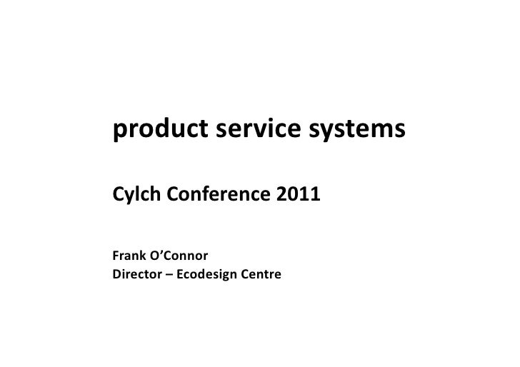 product service systems Cylch Conference 2011 Frank O'Connor Director – Ecodesign Centre