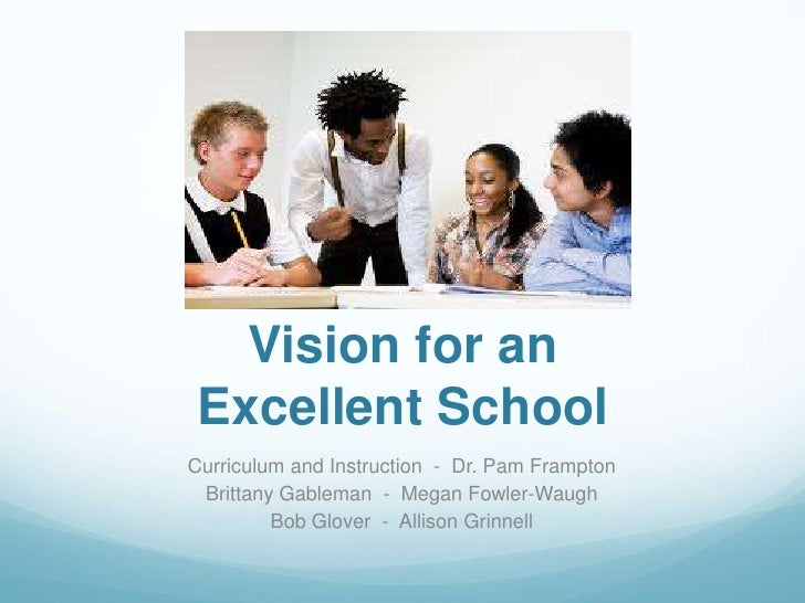 Vision for an Excellent School<br />Curriculum and Instruction  -  Dr. Pam Frampton<br />Brittany Gableman  -  Megan Fowle...