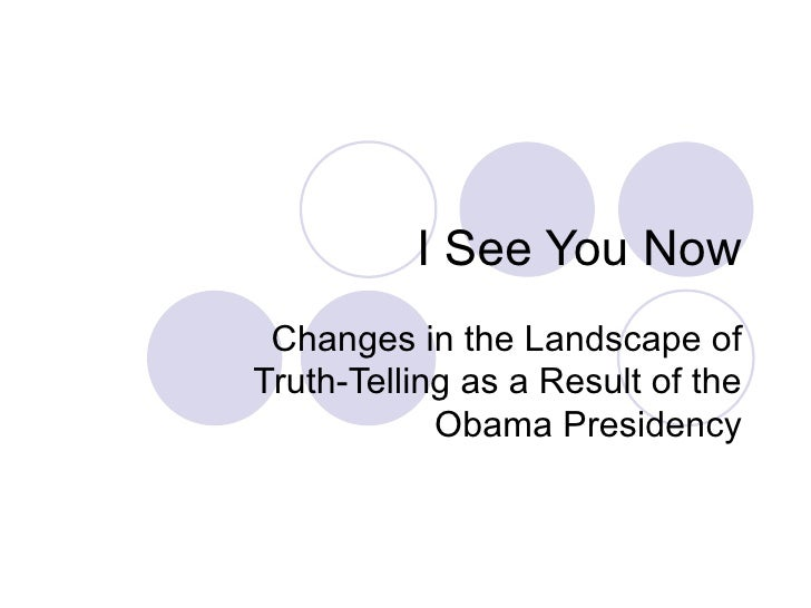 I See You Now Changes in the Landscape of Truth-Telling as a Result of the Obama Presidency