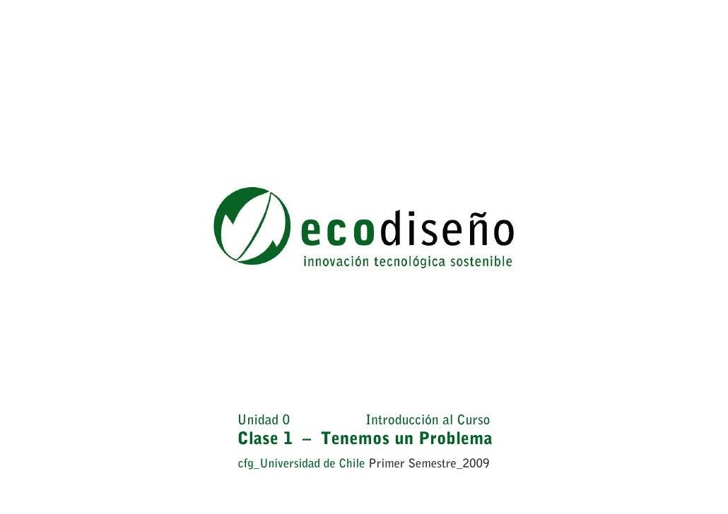 Unidad 0              Introducción al CursoClase 1 – Tenemos un Problemacfg_Universidad de Chile Primer Semestre_2009