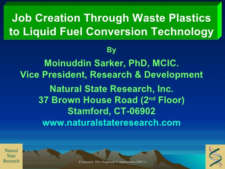 Job Creation Through Waste Plastics to Liquid Fuel Conversion Technology By Moinuddin Sarker, PhD, MCIC. Vice President, R...