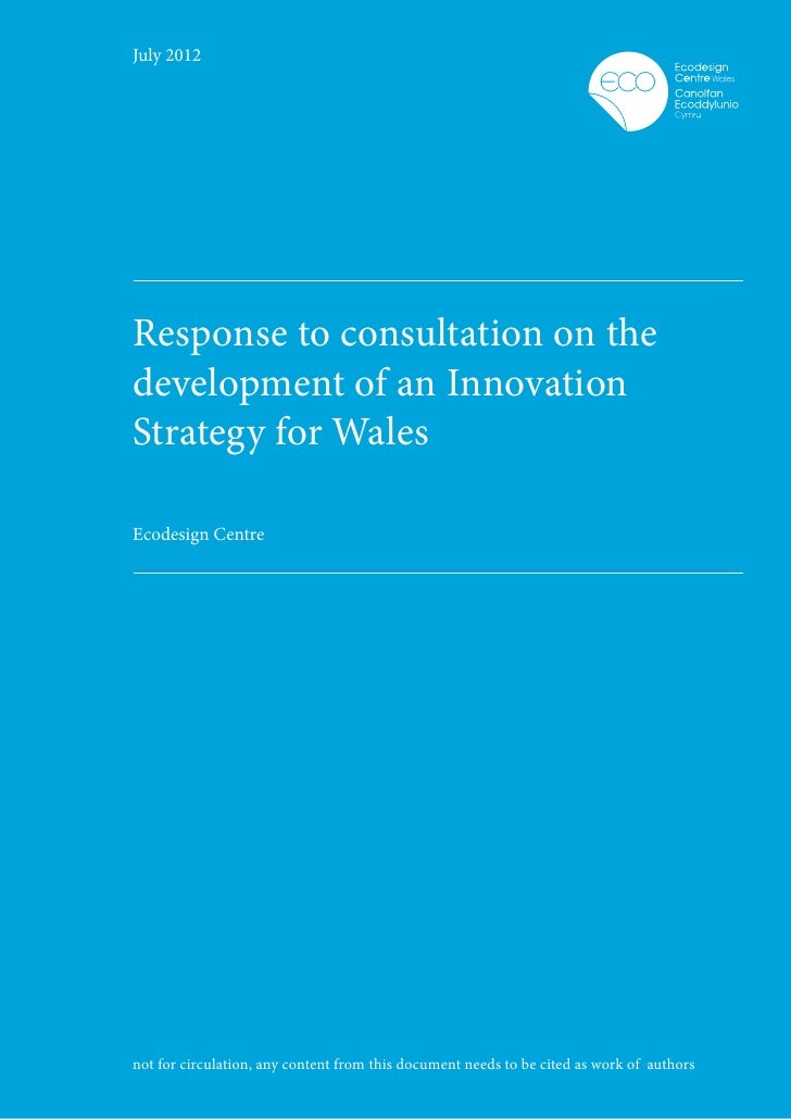 July 2012Response to consultation on thedevelopment of an InnovationStrategy for WalesEcodesign Centrenot for circulation,...