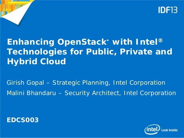 1 Enhancing OpenStack* with Intel® Technologies for Public, Private and Hybrid Cloud Girish Gopal – Strategic Planning, In...