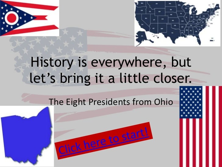 History is everywhere, butlet's bring it a little closer.   The Eight Presidents from Ohio