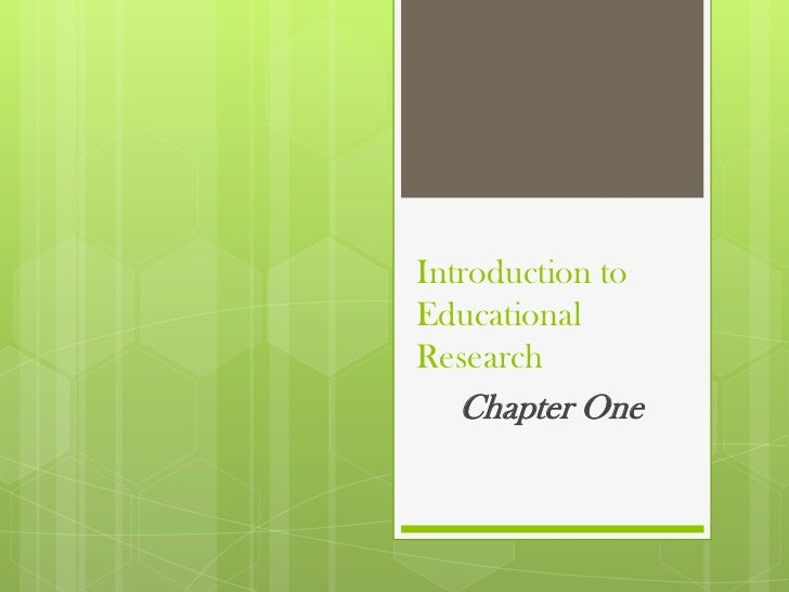 Introduction toEducationalResearch   Chapter One