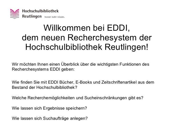 Willkommen bei EDDI, dem neuen Recherchesystem der Hochschulbibliothek Reutlingen! Wir möchten Ihnen einen Überblick über ...