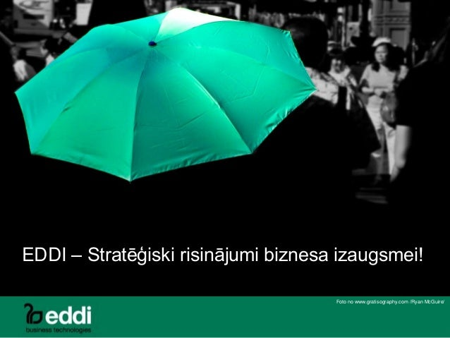 EDDI – Stratēģiski risinājumi biznesa izaugsmei! Foto no www.gratisography.com /Ryan McGuire/ EDDI – Stratēģiski risinājum...
