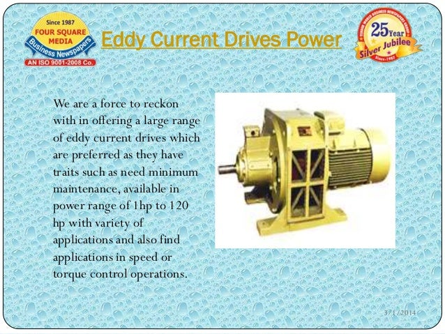 Eddy Current Drives Power We are a force to reckon with in offering a large range of eddy current drives which are preferr...