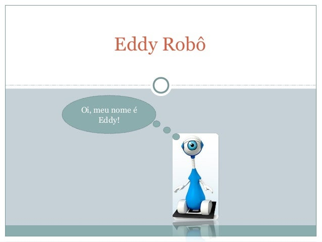 Eddy Robô Oi, meu nome é Eddy!