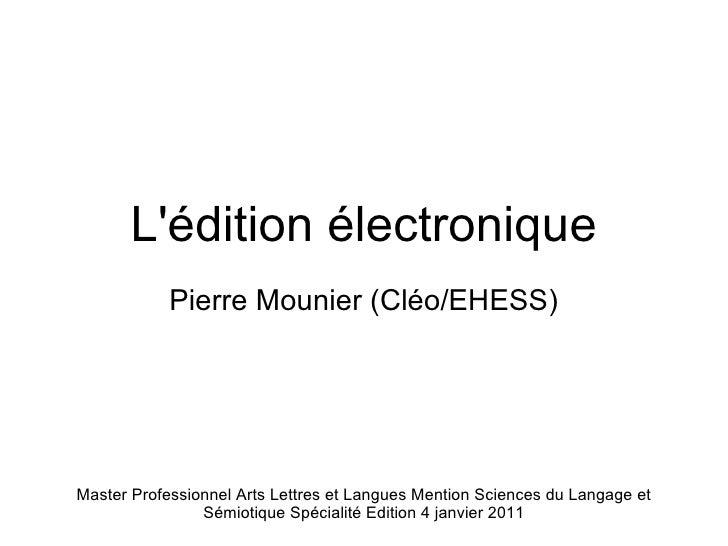 L'édition électronique Pierre Mounier (Cléo/EHESS) Master Professionnel Arts Lettres et Langues Mention Sciences du Langag...