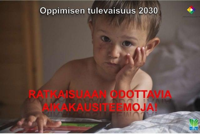 Oppimisen ja opetuksen tulevaisuudesta1. Yleissivistävän koulun uudistaminen 2012-2016• OKM:n KESU 2011-2016• Perusopetuks...
