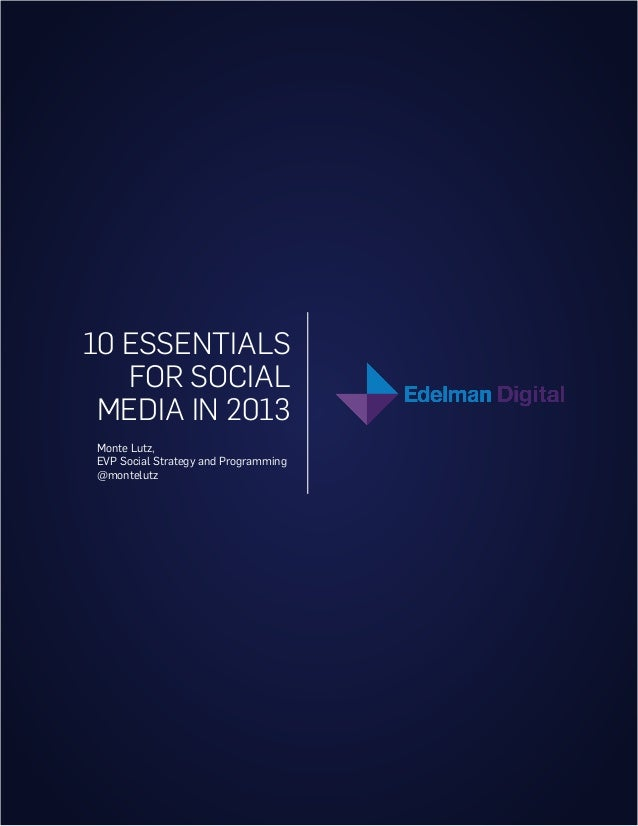10 ESSENTIALS   FOR SOCIAL MEDIA IN 2013Monte Lutz,EVP Social Strategy and Programming@montelutz