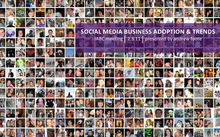 SOCIAL MEDIA BUSINESS ADOPTION & TRENDS        IABC meeting 2.3.11 presented by andrew footeSOCIAL MEDIA BUSINESS ADOPTION...