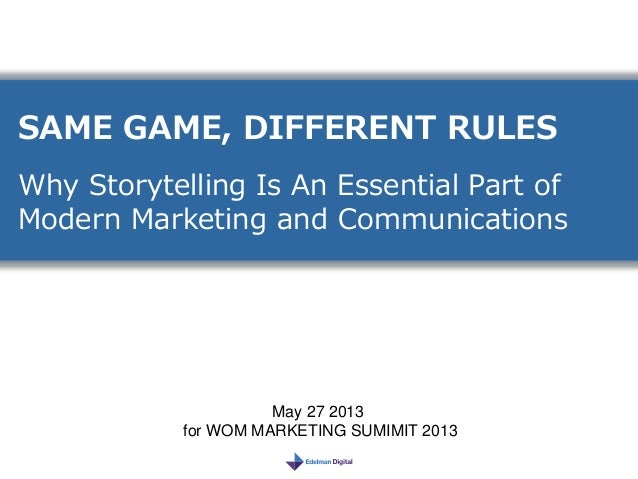SAME GAME, DIFFERENT RULESWhy Storytelling Is An Essential Part ofModern Marketing and CommunicationsMay 27 2013for WOM MA...