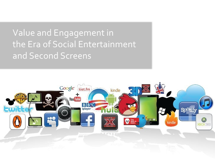 Value and Engagement inthe Era of Social Entertainmentand Second Screens