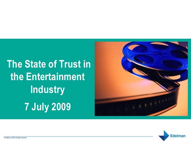 The State of Trust in  the Entertainment       Industry     7 July 2009