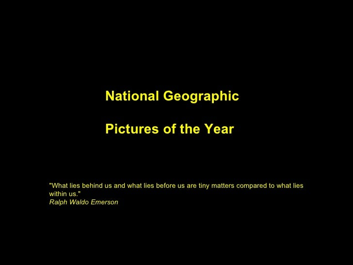 """National Geographic Pictures of the Year   """"What lies behind us and what lies before us are tiny matters compared to ..."""