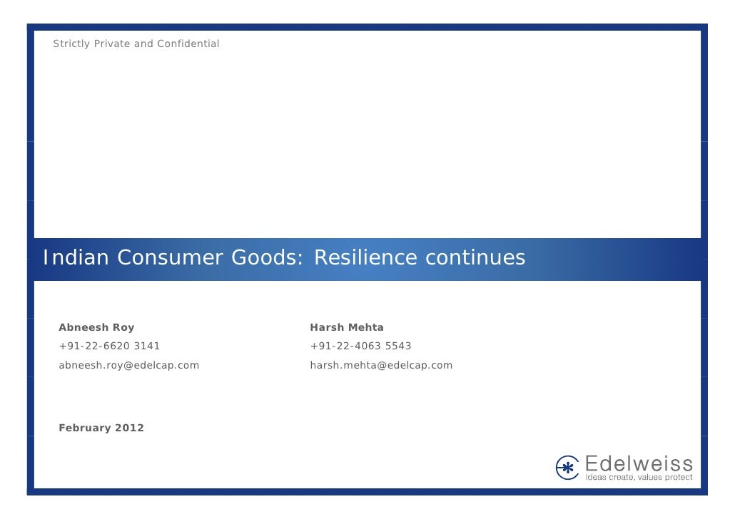 Strictly Private and ConfidentialIndian Consumer Goods: Resilience continues Abneesh Roy                        Harsh Meht...