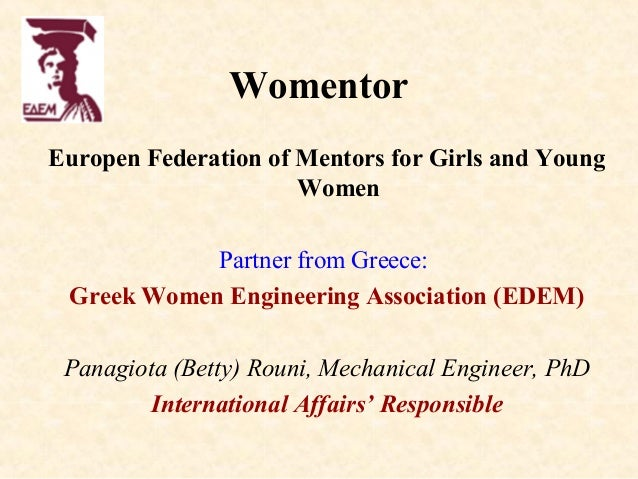 WomentorEuropen Federation of Mentors for Girls and Young                      Women            Partner from Greece: Greek...