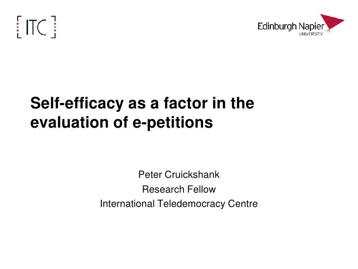 Self-efficacy as a factor in the evaluation of e‑petitions<br />Peter Cruickshank<br />Research Fellow<br />International ...