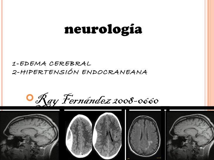 neurología1-EDEMA CEREBRAL2-HIPERTENSIÓN ENDOCRANEANA  Ray Fernández 2008-0660